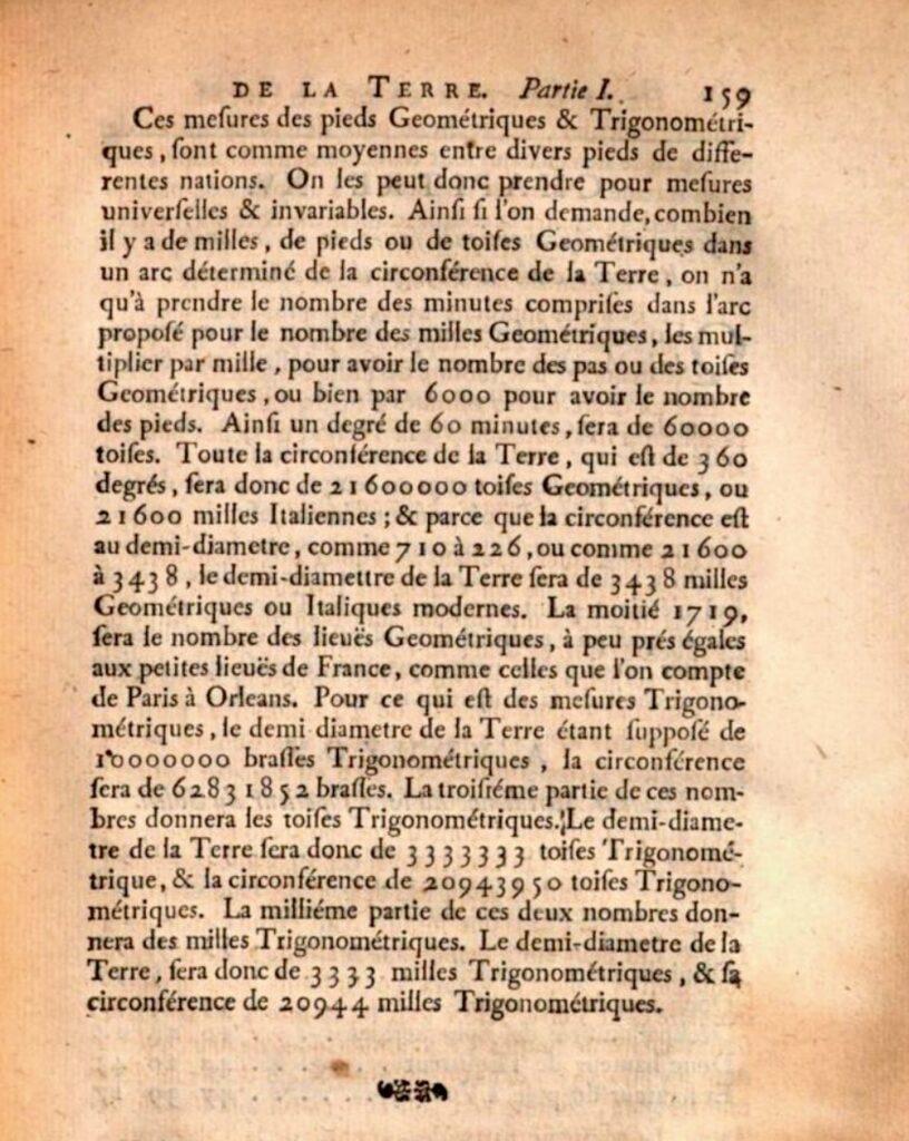 """Jacques """"Cassini dans le livre De la grandeur, et de la figure de la terre pages 158 et 159, proposoit un pied géométrique qui seroit la six-millième partie de la minute du grand cercle, ou bien une brasse de deux de ces pieds et qui seroit là dix-millionième partie du demi-diamètre de la terre, ou enfin une toise de six de ces:"""